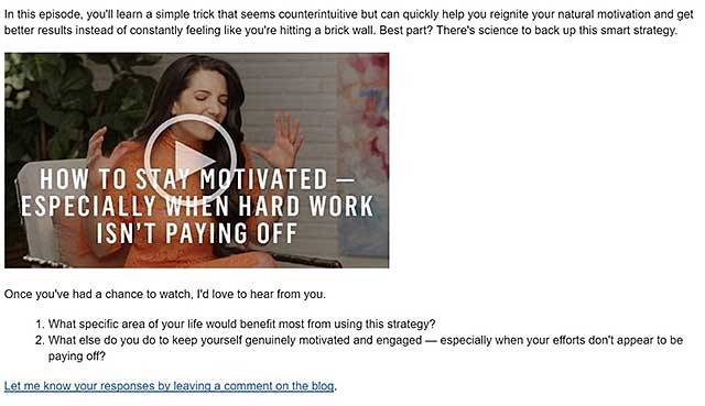 Business coach Marie Forleo routinely includes her latest MarieTV video episodes in her emails to subscribers.