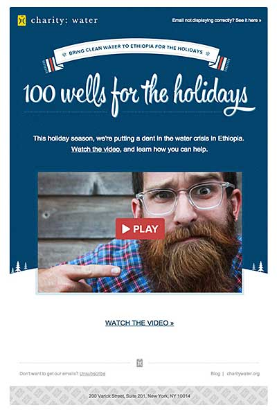 Charity:Water not only utilized video within this email, but they made it the primary focus with a large fallback image and very clear 'play' button.