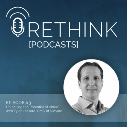 This is the thumbnail image for Episode #3 of the Rethink Podcast, where Tyler Lessard of Vidyard offers tips to unlock your video marketing strategy.